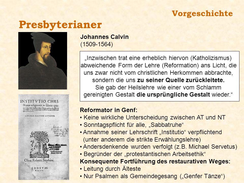 Presbyterianer Johannes Calvin (1509-1564) Inzwischen trat eine erheblich hiervon (Katholizismus) abweichende Form der Lehre (Reformation) ans Licht,