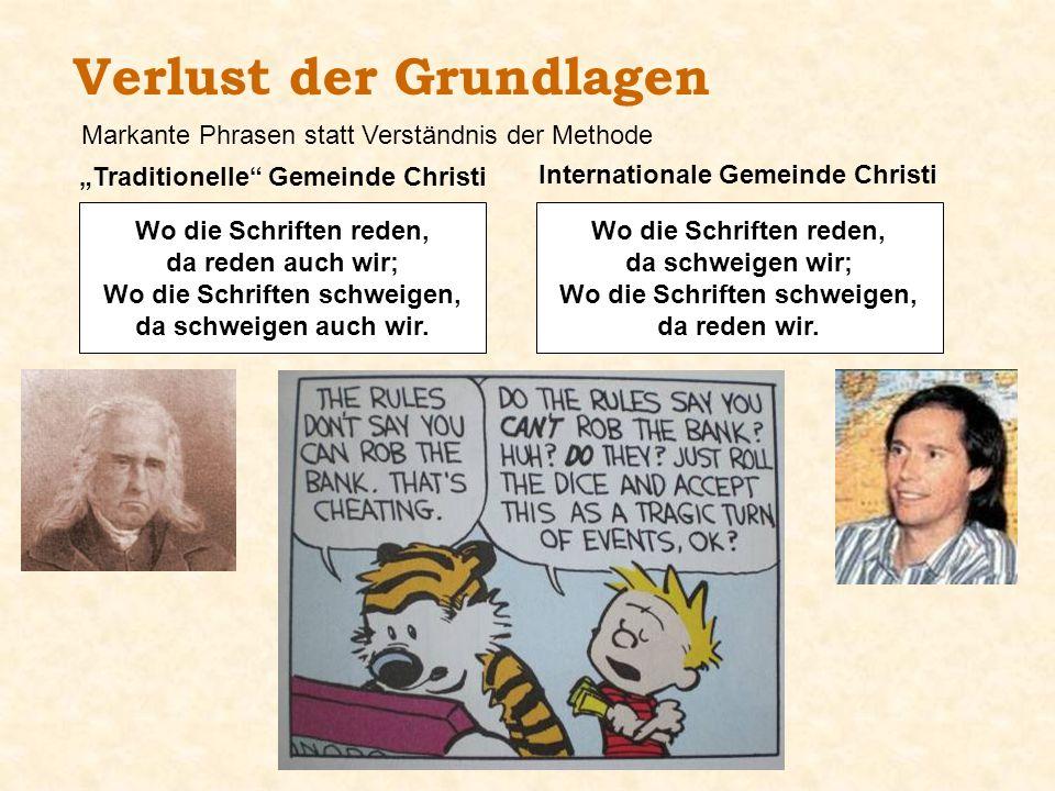 Verlust der Grundlagen Traditionelle Gemeinde Christi Wo die Schriften reden, da reden auch wir; Wo die Schriften schweigen, da schweigen auch wir. Wo
