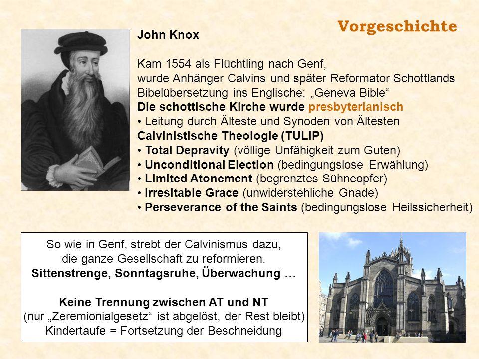 Vorgeschichte John Knox Kam 1554 als Flüchtling nach Genf, wurde Anhänger Calvins und später Reformator Schottlands Bibelübersetzung ins Englische: Ge