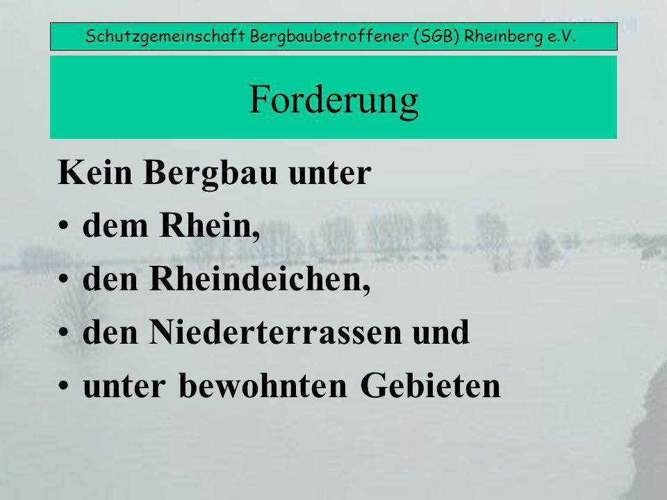 Schutzgemeinschaft Bergbaubetroffener (SGB) Rheinberg e.V. Forderung Kein Bergbau unter dem Rhein, den Rheindeichen, den Niederterrassen und unter bew