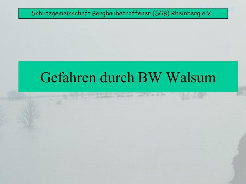 Schutzgemeinschaft Bergbaubetroffener (SGB) Rheinberg e.V. Gefahren durch BW Walsum