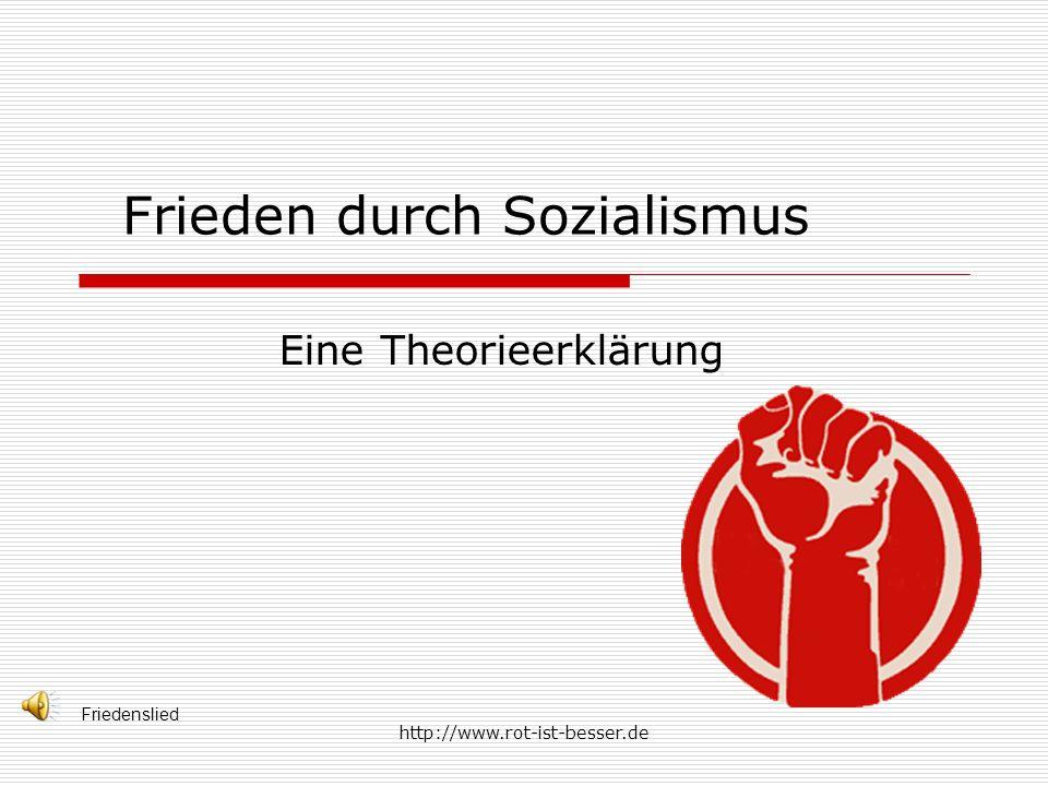 http://www.rot-ist-besser.de Frieden durch Sozialismus Eine Theorieerklärung Friedenslied