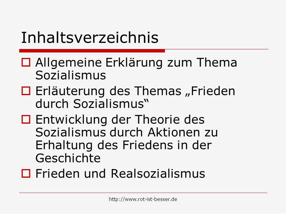 http://www.rot-ist-besser.de Inhaltsverzeichnis Allgemeine Erklärung zum Thema Sozialismus Erläuterung des Themas Frieden durch Sozialismus Entwicklun