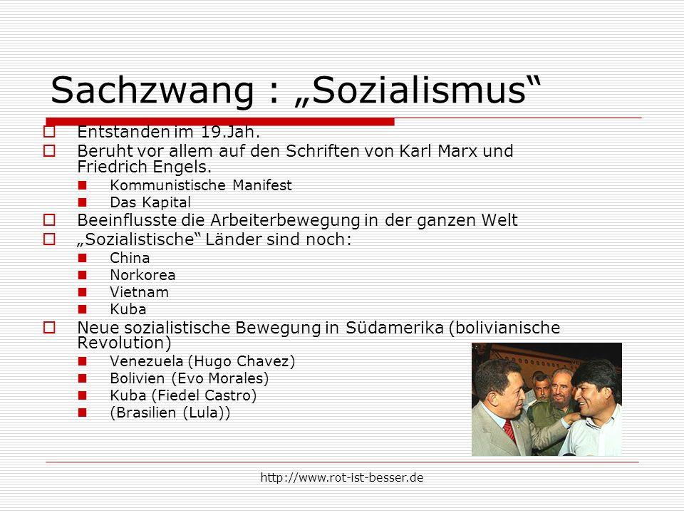 http://www.rot-ist-besser.de Sachzwang : Sozialismus Entstanden im 19.Jah. Beruht vor allem auf den Schriften von Karl Marx und Friedrich Engels. Komm