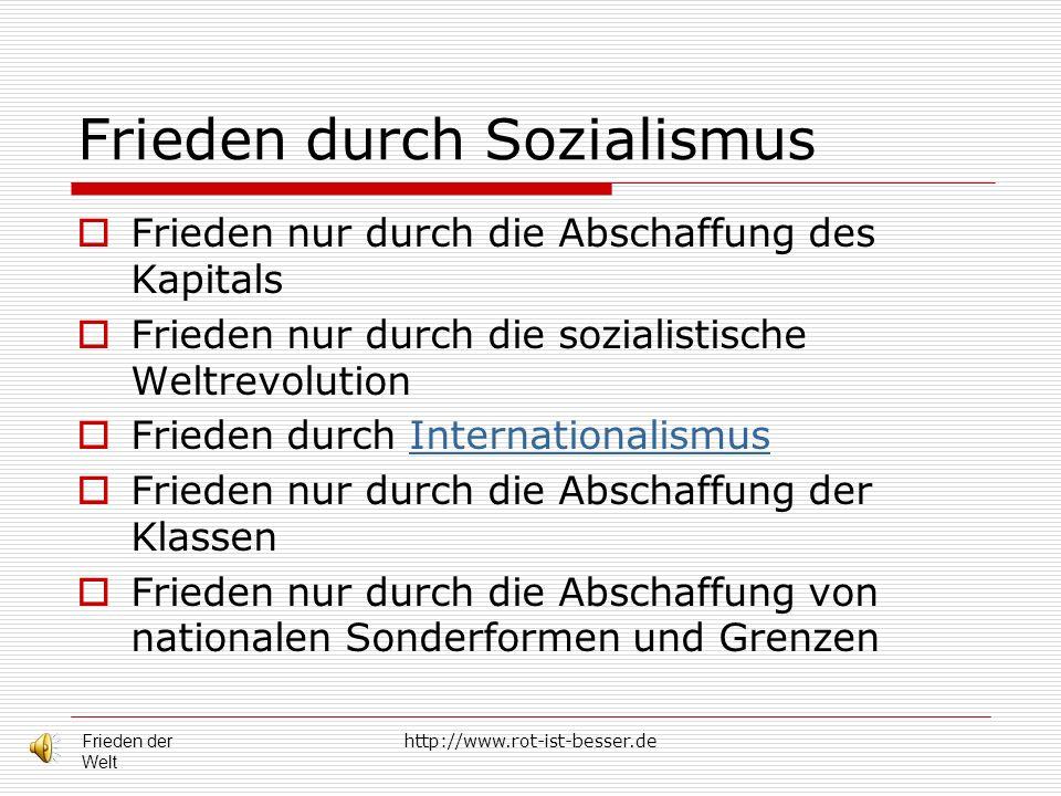 http://www.rot-ist-besser.de Frieden durch Sozialismus Frieden nur durch die Abschaffung des Kapitals Frieden nur durch die sozialistische Weltrevolut