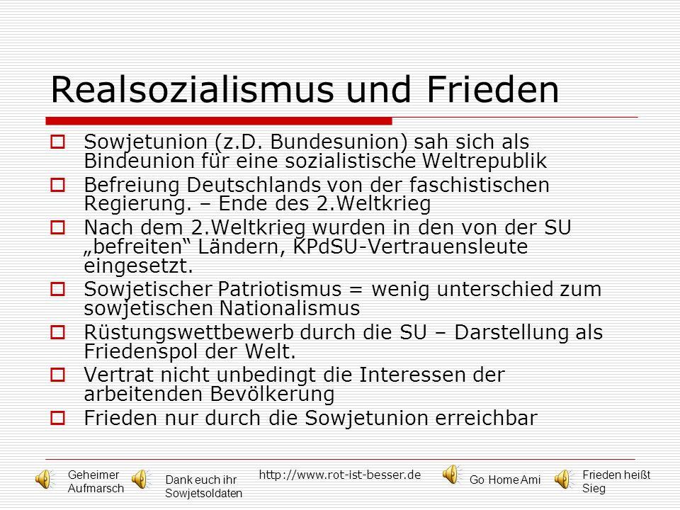 http://www.rot-ist-besser.de Realsozialismus und Frieden Sowjetunion (z.D. Bundesunion) sah sich als Bindeunion für eine sozialistische Weltrepublik B
