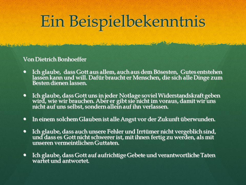 Ein Beispielbekenntnis Von Dietrich Bonhoeffer Ich glaube, dass Gott aus allem, auch aus dem Bösesten, Gutes entstehen lassen kann und will. Dafür bra