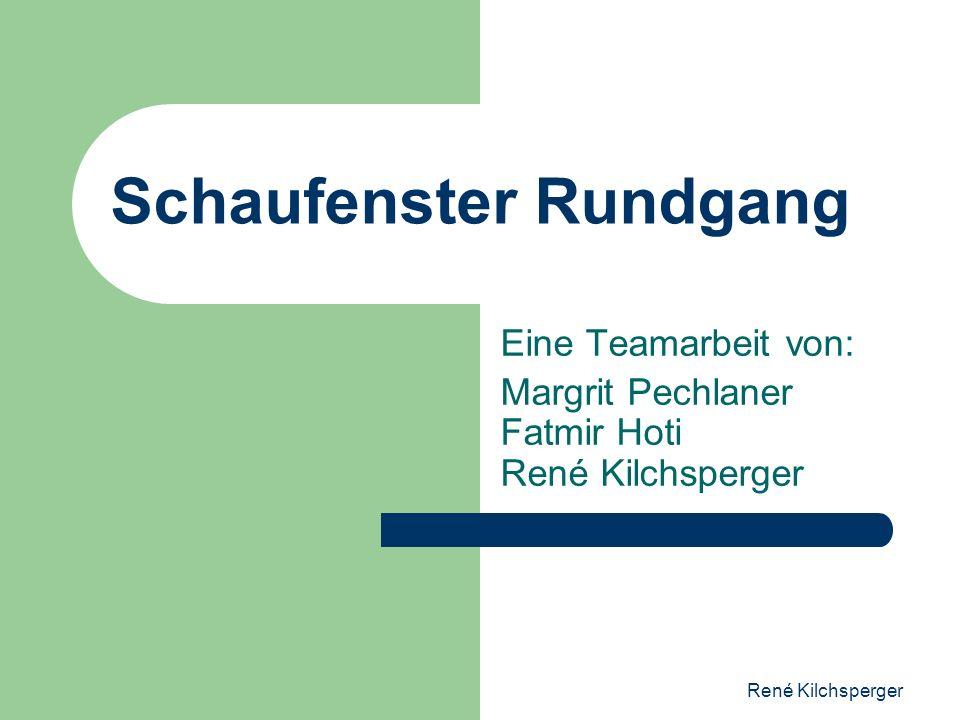 René Kilchsperger Schaufenster Rundgang Eine Teamarbeit von: Margrit Pechlaner Fatmir Hoti René Kilchsperger