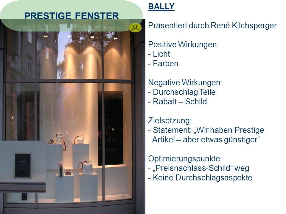 BALLY Präsentiert durch René Kilchsperger Positive Wirkungen: - Licht - Farben Negative Wirkungen: - Durchschlag Teile - Rabatt – Schild Zielsetzung: - Statement: Wir haben Prestige Artikel – aber etwas günstiger Optimierungspunkte: - Preisnachlass-Schild weg - Keine Durchschlagsaspekte