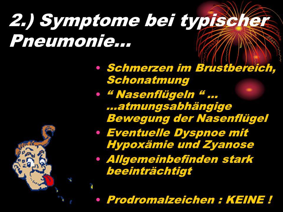 1.) Symptome bei typischer Pneumonie… Plötzliches Fieber > 38 Grad mit Schüttelfrost Husten: anfangs trocken, später produktiv Sputum: anfangs meist g