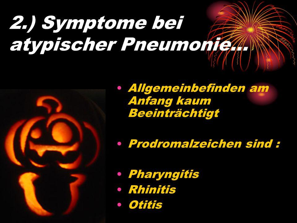 1.) Symptome bei atypischer Pneumonie… Fieber, meist < 38 Grad Meist schleichender Verlauf Trockener Husten mit mäßigem Sputum Grippeähnliches Bild Ka