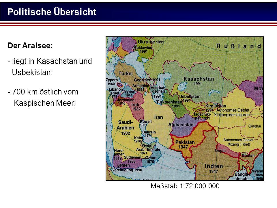 Politische Übersicht Der Aralsee: - liegt in Kasachstan und Usbekistan; - 700 km östlich vom Kaspischen Meer; Maßstab 1:72 000 000