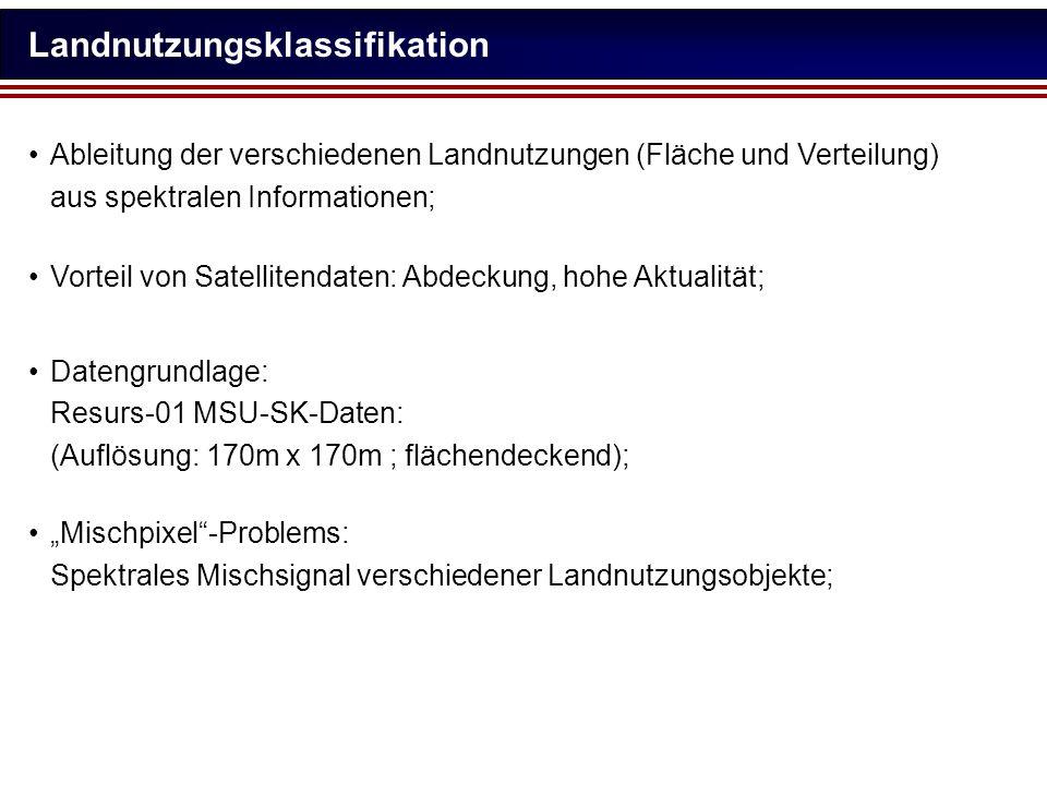 Landnutzungsklassifikation Datengrundlage: Resurs-01 MSU-SK-Daten: (Auflösung: 170m x 170m ; flächendeckend); Ableitung der verschiedenen Landnutzunge
