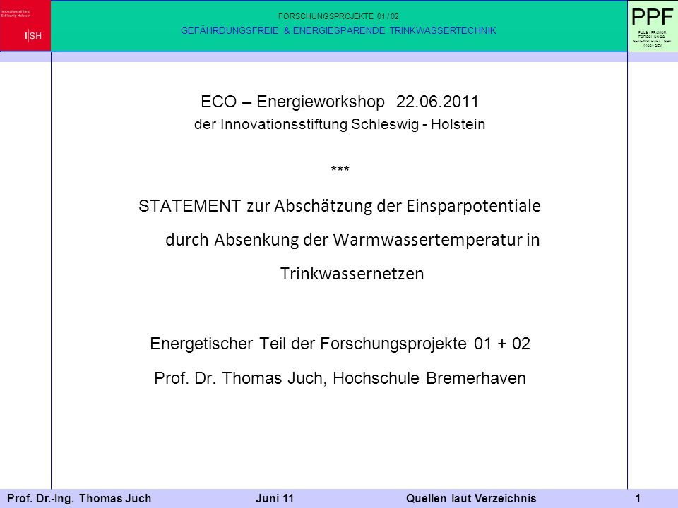 Prof. Dr.-Ing. Thomas Juch Juni 11 Quellen laut Verzeichnis 1 ECO – Energieworkshop 22.06.2011 der Innovationsstiftung Schleswig - Holstein *** STATEM