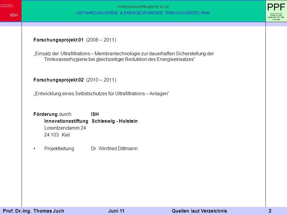 Prof. Dr.-Ing. Thomas Juch Juni 11 Quellen laut Verzeichnis 2 Forschungsprojekt 01 (2008 – 2011) Einsatz der Ultrafiltrations – Membrantechnologie zur