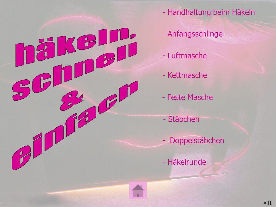 A.H. - Feste Masche - Anfangsschlinge - Luftmasche - Kettmasche - Handhaltung beim Häkeln - Stäbchen - Doppelstäbchen - Häkelrunde