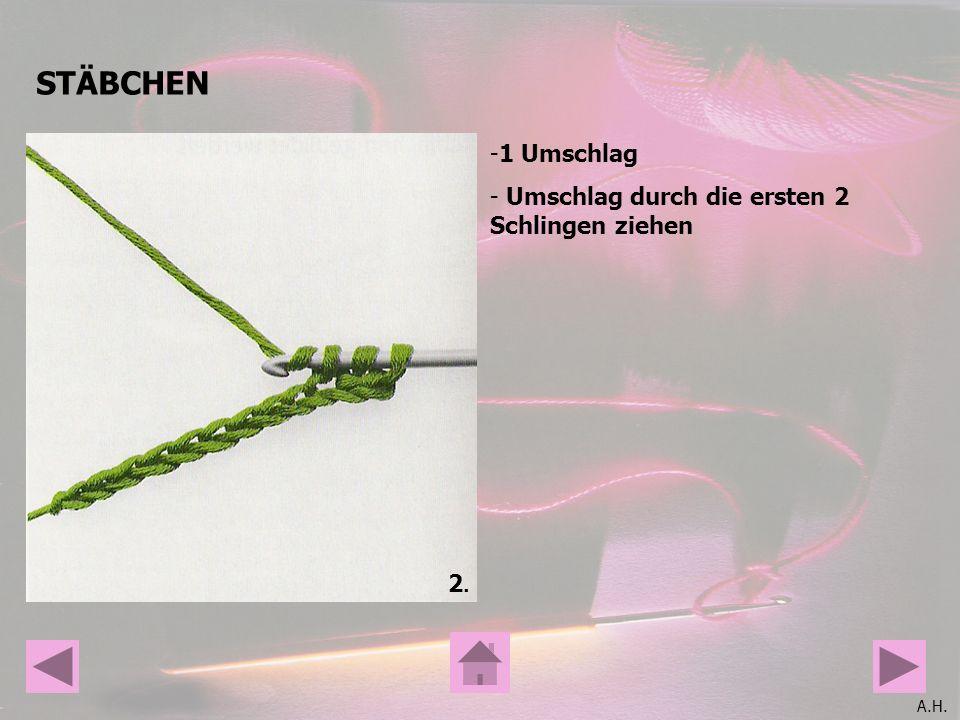 A.H. STÄBCHEN 2.2. -1 Umschlag - Umschlag durch die ersten 2 Schlingen ziehen