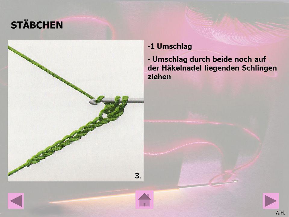 A.H. STÄBCHEN 3.3. -1 Umschlag - Umschlag durch beide noch auf der Häkelnadel liegenden Schlingen ziehen