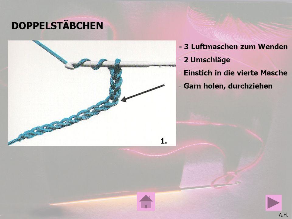 A.H. DOPPELSTÄBCHEN - 3 Luftmaschen zum Wenden - 2 Umschläge - Einstich in die vierte Masche - Garn holen, durchziehen 1.