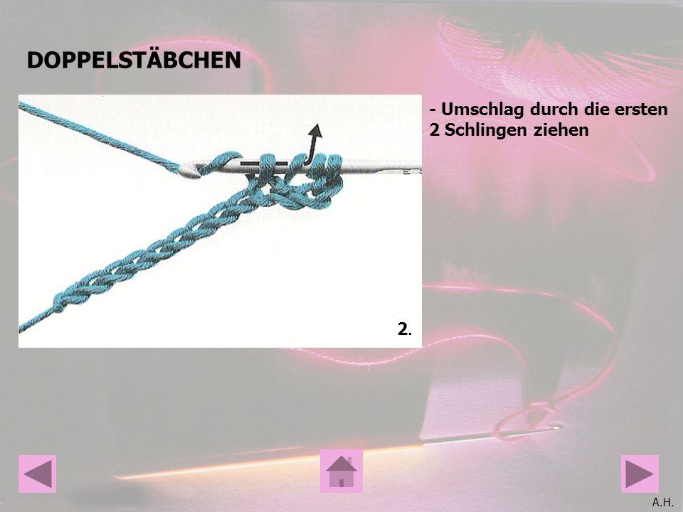 A.H. DOPPELSTÄBCHEN - Umschlag durch die ersten 2 Schlingen ziehen 2.2.