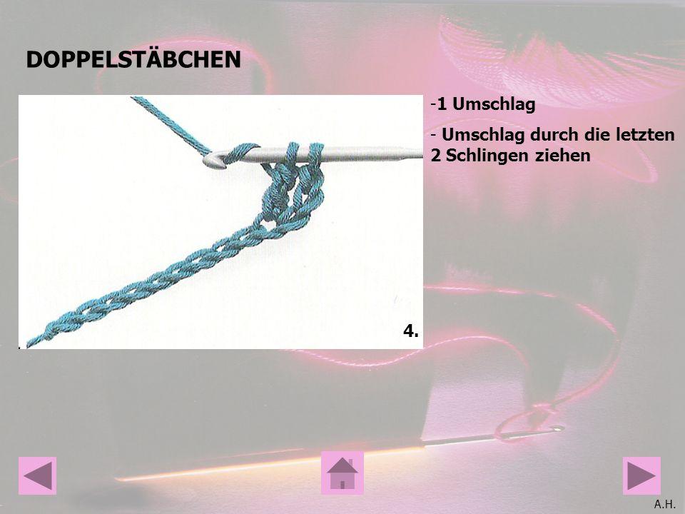 A.H. DOPPELSTÄBCHEN 4. -1 Umschlag - Umschlag durch die letzten 2 Schlingen ziehen