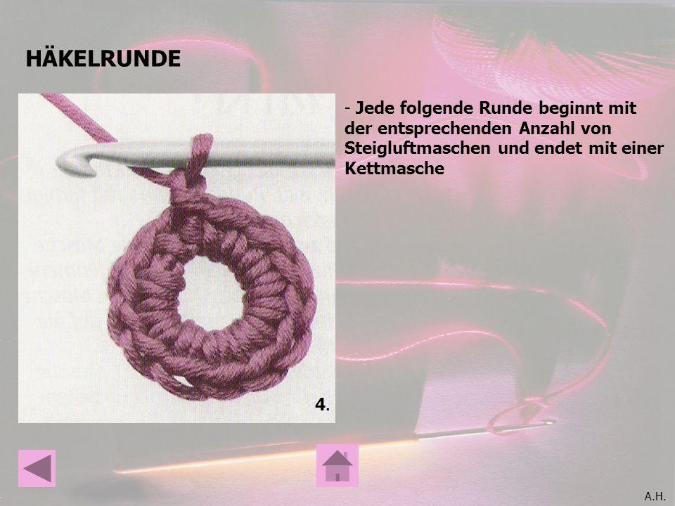 A.H. HÄKELRUNDE 4.4. - Jede folgende Runde beginnt mit der entsprechenden Anzahl von Steigluftmaschen und endet mit einer Kettmasche