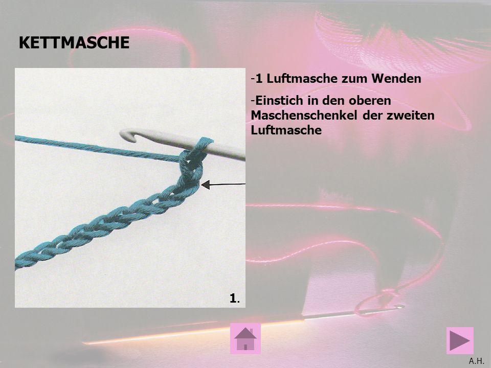A.H. KETTMASCHE -1 Luftmasche zum Wenden -Einstich in den oberen Maschenschenkel der zweiten Luftmasche 1.1.