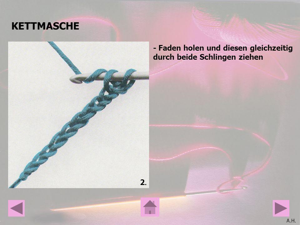 A.H. KETTMASCHE 2.2. - Faden holen und diesen gleichzeitig durch beide Schlingen ziehen