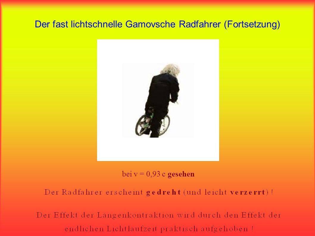 Der fast lichtschnelle Gamovsche Radfahrer in Ruhe bei v = 0,93 c ausgemessen