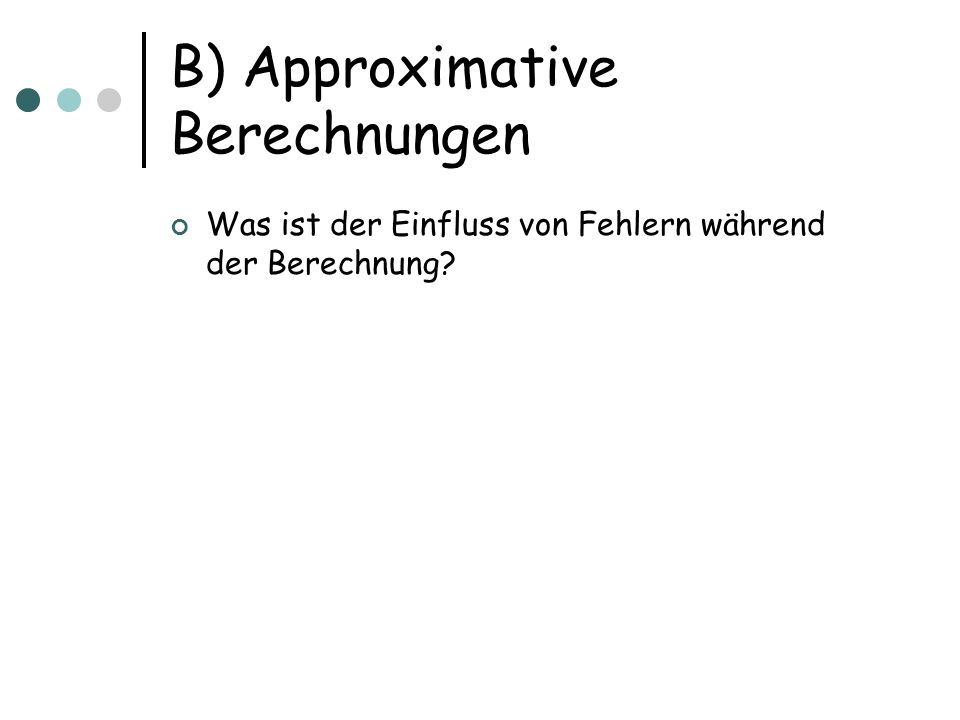 B) Approximative Berechnungen Was ist der Einfluss von Fehlern während der Berechnung?