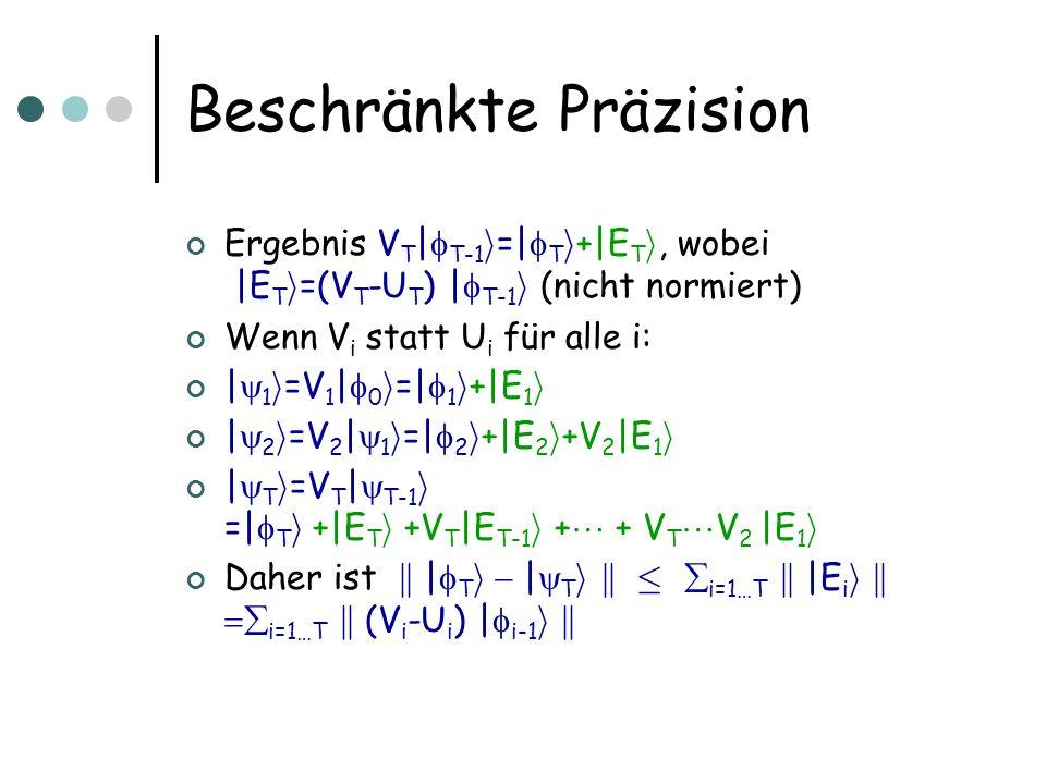 Beschränkte Präzision Ergebnis V T | T-1 i =| T i +|E T i, wobei |E T i =(V T -U T ) | T-1 i (nicht normiert) Wenn V i statt U i für alle i: | 1 i =V 1 | 0 i =| 1 i +|E 1 i | 2 i =V 2 | 1 i =| 2 i +|E 2 i +V 2 |E 1 i | T i =V T | T-1 i =| T i +|E T i +V T |E T-1 i + + V T V 2 |E 1 i Daher ist k | T i | T i k · i=1…T k |E i i k i=1…T k (V i -U i ) | i-1 i k