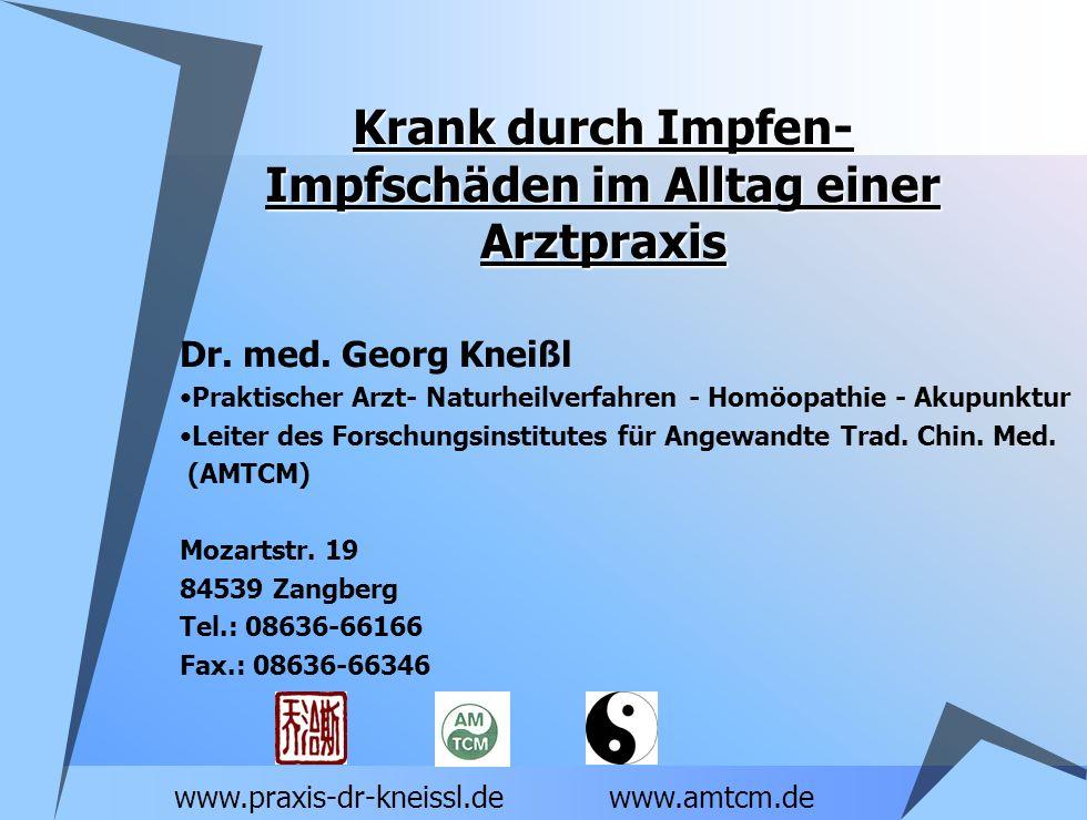 Krank durch Impfen- Impfschäden im Alltag einer Arztpraxis Dr. med. Georg Kneißl Praktischer Arzt- Naturheilverfahren - Homöopathie - Akupunktur Leite