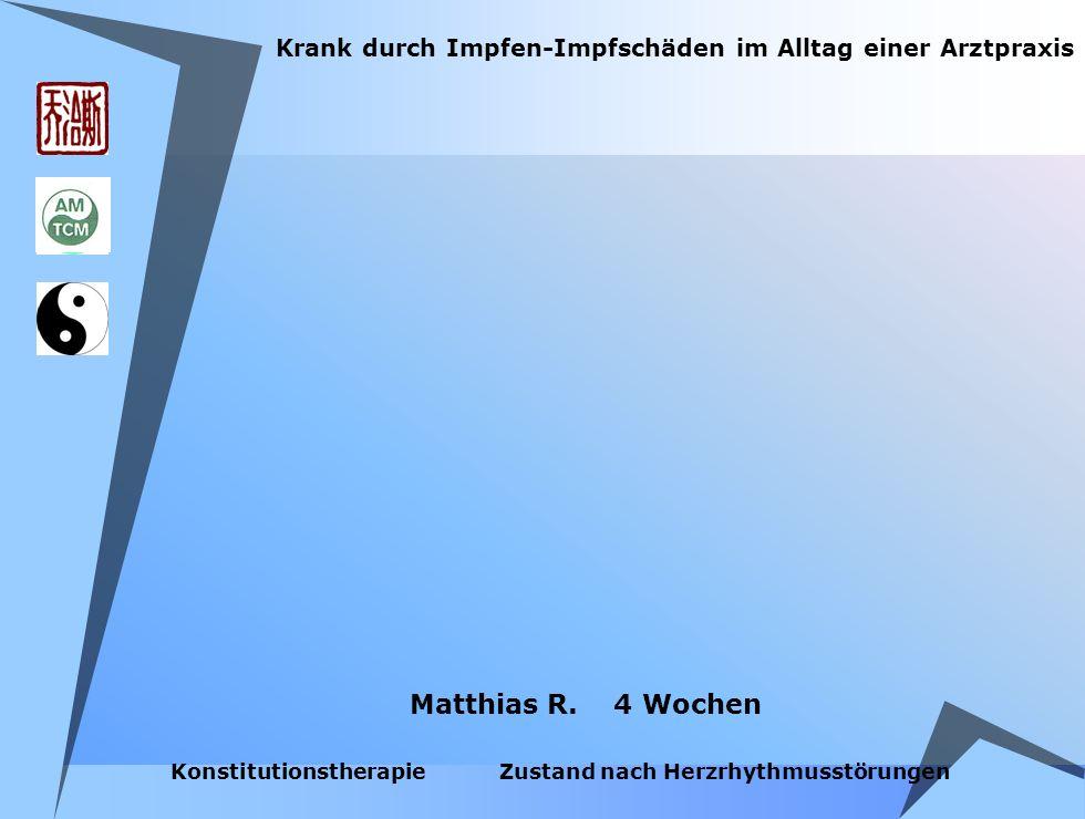 Krank durch Impfen-Impfschäden im Alltag einer Arztpraxis Matthias R. 4 Wochen Konstitutionstherapie Zustand nach Herzrhythmusstörungen
