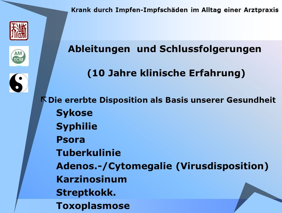 Ableitungen und Schlussfolgerungen (10 Jahre klinische Erfahrung) ã Die ererbte Disposition als Basis unserer Gesundheit Sykose Syphilie Psora Tuberku
