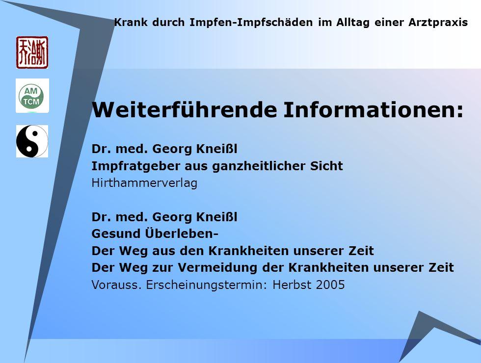 Krank durch Impfen-Impfschäden im Alltag einer Arztpraxis Weiterführende Informationen: Dr. med. Georg Kneißl Impfratgeber aus ganzheitlicher Sicht Hi