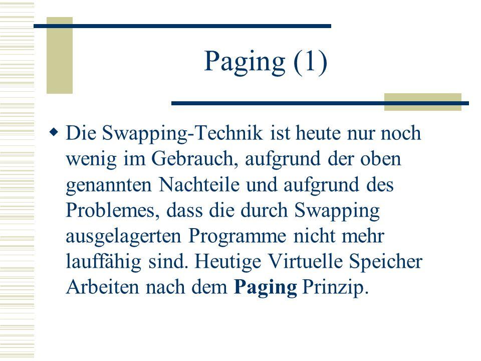 Paging (1) Die Swapping-Technik ist heute nur noch wenig im Gebrauch, aufgrund der oben genannten Nachteile und aufgrund des Problemes, dass die durch