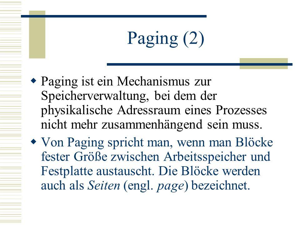 Paging (2) Paging ist ein Mechanismus zur Speicherverwaltung, bei dem der physikalische Adressraum eines Prozesses nicht mehr zusammenhängend sein mus