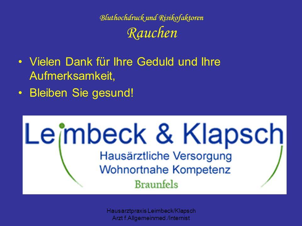 Hausarztpraxis Leimbeck/Klapsch Arzt f.Allgemeinmed./Internist Bluthochdruck und Risikofaktoren Rauchen Vielen Dank für Ihre Geduld und Ihre Aufmerksa