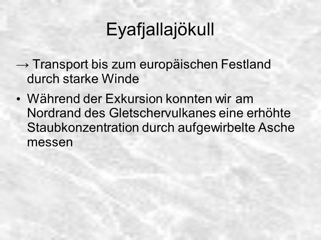 Eyafjallajökull Transport bis zum europäischen Festland durch starke Winde Während der Exkursion konnten wir am Nordrand des Gletschervulkanes eine er