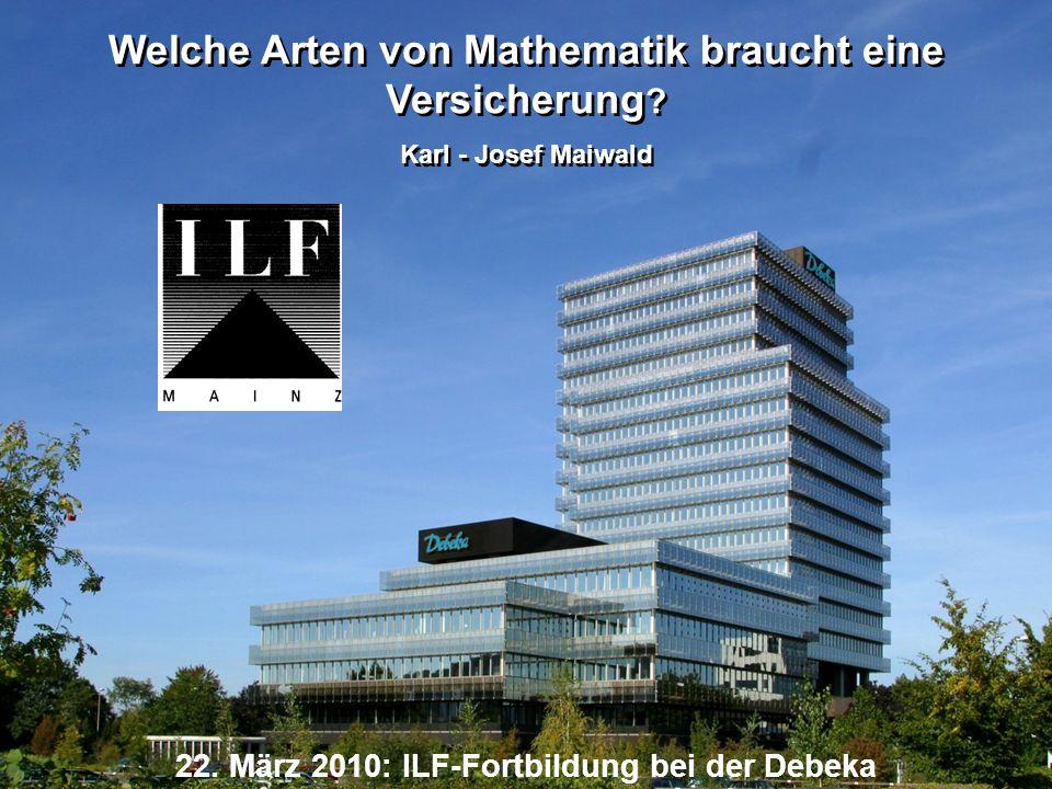 Versichern und Bausparen 1 Copyright by Debeka VVaG Welche Arten von Mathematik braucht eine Versicherung .
