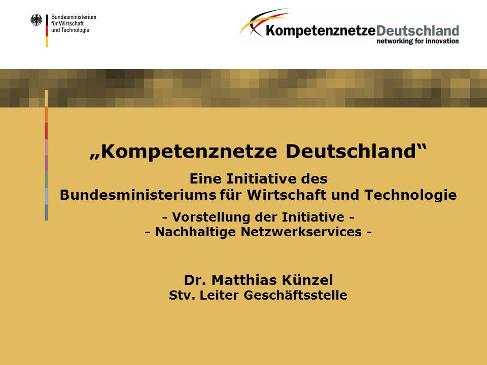 Kompetenznetze Deutschland Eine Initiative des Bundesministeriums für Wirtschaft und Technologie - Vorstellung der Initiative - - Nachhaltige Netzwerk