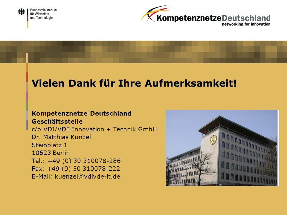 Vielen Dank für Ihre Aufmerksamkeit! Kompetenznetze Deutschland Geschäftsstelle c/o VDI/VDE Innovation + Technik GmbH Dr. Matthias Künzel Steinplatz 1