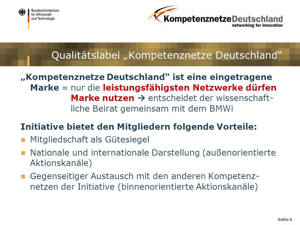 Seite 6 Qualitätslabel Kompetenznetze Deutschland Kompetenznetze Deutschland ist eine eingetragene Marke =nur die leistungsfähigsten Netzwerke dürfen