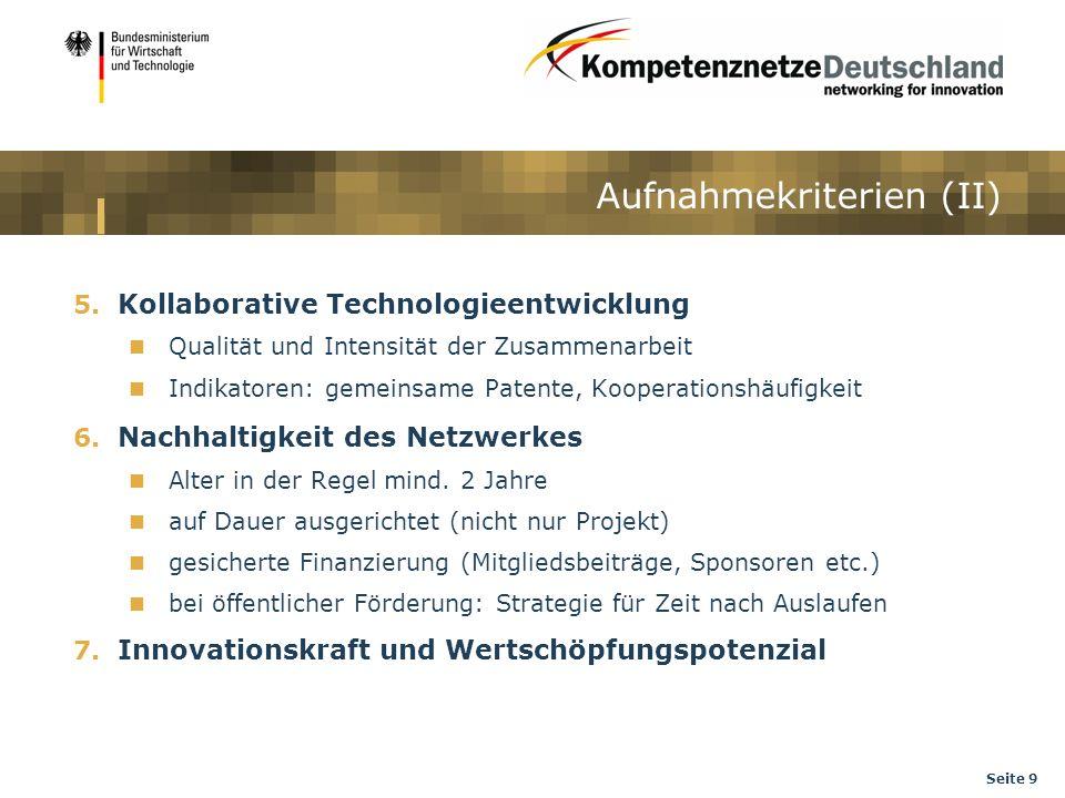 Seite 9 Aufnahmekriterien (II) 5. Kollaborative Technologieentwicklung Qualität und Intensität der Zusammenarbeit Indikatoren: gemeinsame Patente, Koo