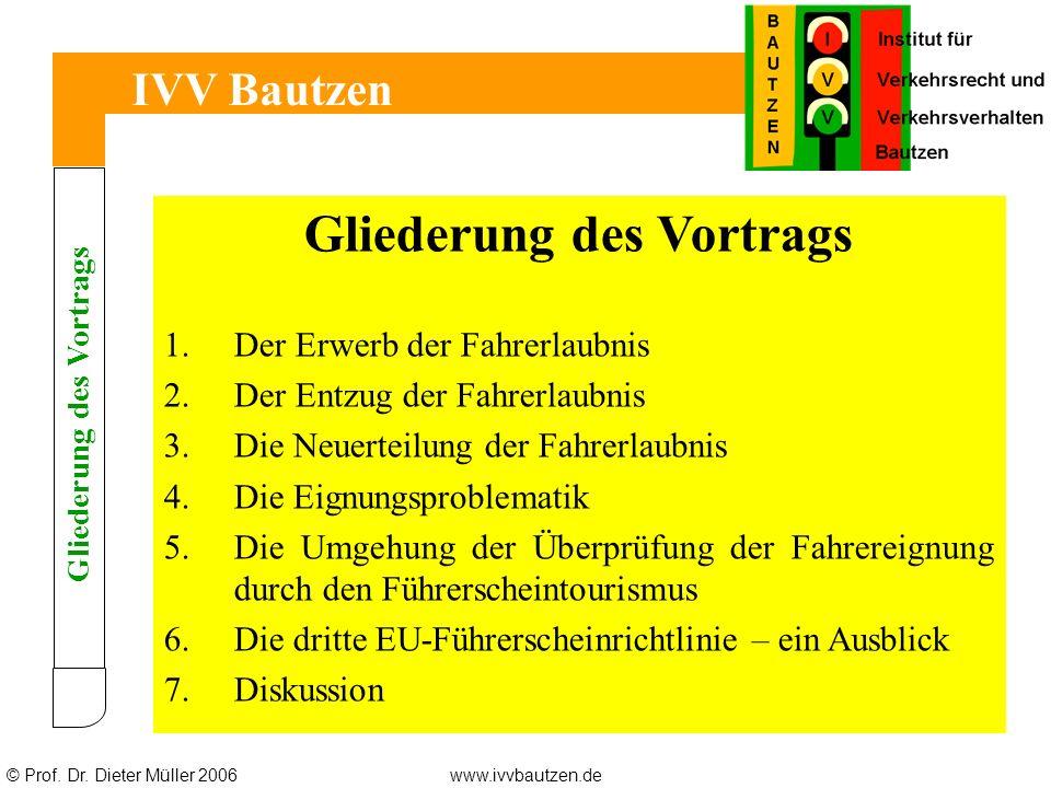 © Prof. Dr. Dieter Müller 2006www.ivvbautzen.de IVV Bautzen Gliederung des Vortrags 1.Der Erwerb der Fahrerlaubnis 2.Der Entzug der Fahrerlaubnis 3.Di