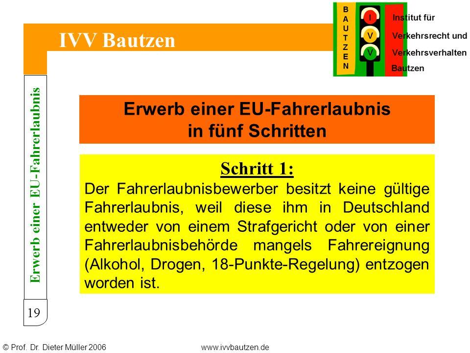 © Prof. Dr. Dieter Müller 2006www.ivvbautzen.de IVV Bautzen 19 Erwerb einer EU-Fahrerlaubnis in fünf Schritten Schritt 1: Der Fahrerlaubnisbewerber be