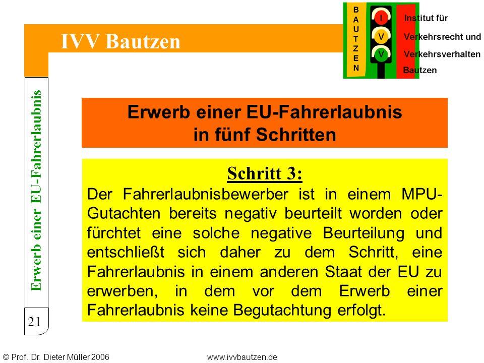 © Prof. Dr. Dieter Müller 2006www.ivvbautzen.de IVV Bautzen 21 Erwerb einer EU-Fahrerlaubnis in fünf Schritten Schritt 3: Der Fahrerlaubnisbewerber is