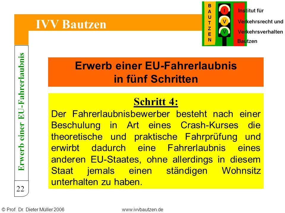 © Prof. Dr. Dieter Müller 2006www.ivvbautzen.de IVV Bautzen 22 Erwerb einer EU-Fahrerlaubnis in fünf Schritten Schritt 4: Der Fahrerlaubnisbewerber be