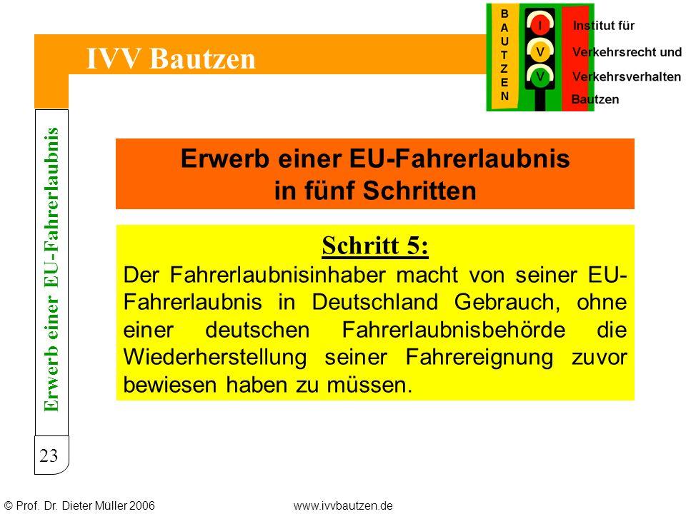 © Prof. Dr. Dieter Müller 2006www.ivvbautzen.de IVV Bautzen 23 Erwerb einer EU-Fahrerlaubnis in fünf Schritten Schritt 5: Der Fahrerlaubnisinhaber mac