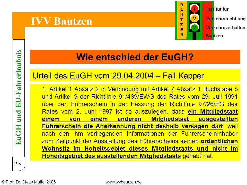 © Prof. Dr. Dieter Müller 2006www.ivvbautzen.de IVV Bautzen 25 Wie entschied der EuGH? Urteil des EuGH vom 29.04.2004 – Fall Kapper EuGH und EU-Fahrer